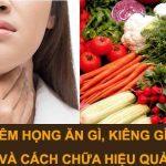Chuyên Gia Tư Vấn Bị Viêm Họng Nên ăn Gì, Kiêng Gì Và Cách Chữa Bệnh Hiệu Quả